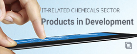 IT-RELATED CHEMICALS SECTOR Products in Development